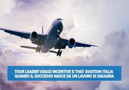 TOUR LEADER VIAGGI INCENTIVE E THAT AVIATION ITALIA QUANDO IL SUCCESSO NASCE DA UN LAVORO DI SQUADRA