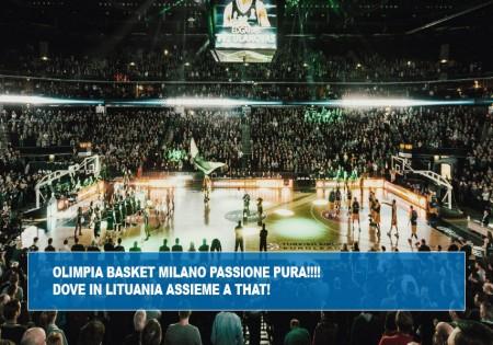 OLIMPIA BASKET MILANO: PASSIONE PURA!!!! DOVE? IN LITUANIA ASSIEME A THAT!