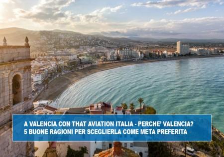 A VALENCIA CON THAT AVIATION ITALIA - PERCHE' VALENCIA? 5 BUONE RAGIONI PER SCEGLIERLA COME META PREFERITA