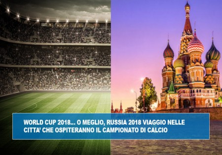 WORLD CUP 2018… O MEGLIO, RUSSIA 2018 VIAGGIO NELLE CITTA' CHE OSPITERANNO IL CAMPIONATO DI CALCIO